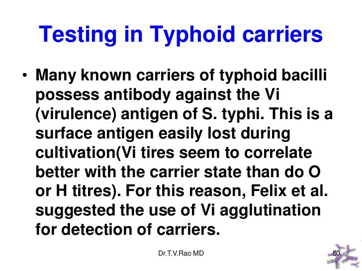 Testing in Typhoid carriers• Many known carriers of typhoid bacilli  possess antibody against the Vi  (virulence) antigen ...