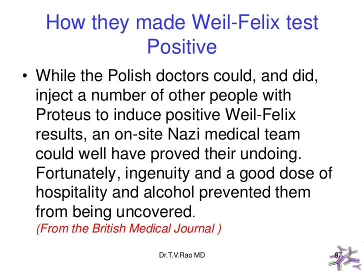 How they made Weil-Felix test             Positive• While the Polish doctors could, and did,  inject a number of other peo...