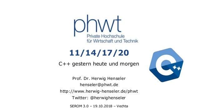1 11/14/17/20 C++ gestern heute und morgen Prof. Dr. Herwig Henseler henseler@phwt.de http://www.herwig-henseler.de/phwt T...