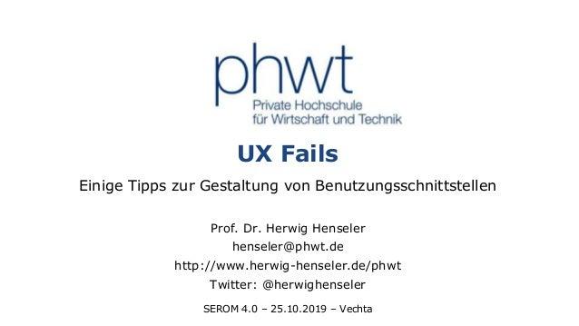 1 UX Fails Einige Tipps zur Gestaltung von Benutzungsschnittstellen Prof. Dr. Herwig Henseler henseler@phwt.de http://www....