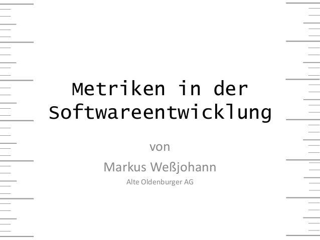 Metriken in der Softwareentwicklung von Markus Weßjohann Alte Oldenburger AG