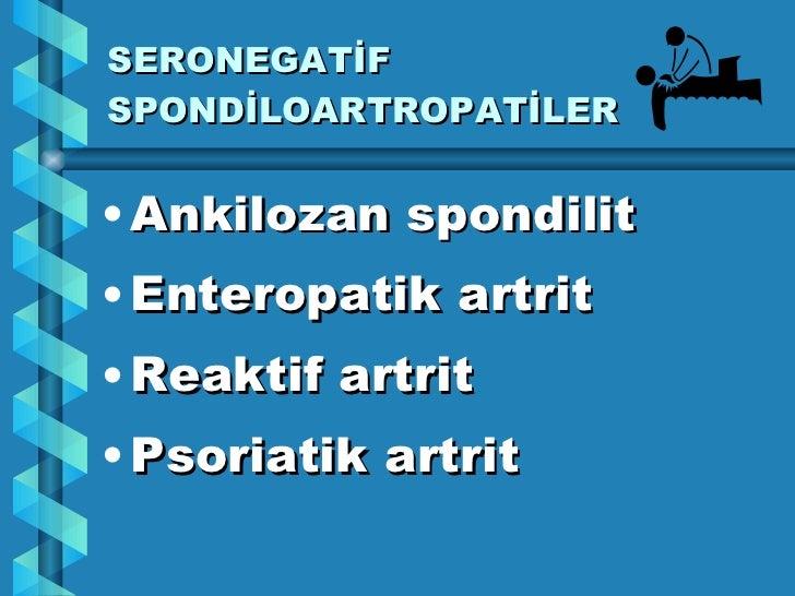 SERONEGAT İF SPONDİLOARTROPATİLER <ul><li>Ankilozan spondilit </li></ul><ul><li>Enteropatik artrit </li></ul><ul><li>Reakt...