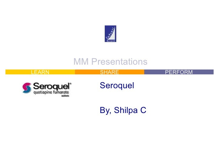 MM Presentations Seroquel By, Shilpa C