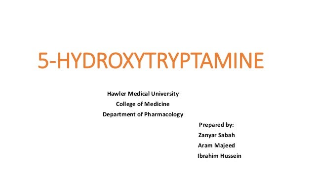 5-HYDROXYTRYPTAMINE Hawler Medical University College of Medicine Department of Pharmacology Prepared by: Zanyar Sabah Ara...