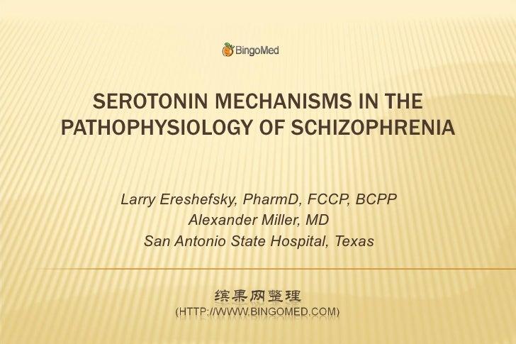 SEROTONIN MECHANISMS IN THE PATHOPHYSIOLOGY OF SCHIZOPHRENIA Larry Ereshefsky, PharmD, FCCP, BCPP Alexander Miller, MD San...