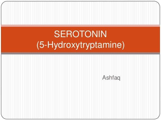 Ashfaq SEROTONIN (5-Hydroxytryptamine)