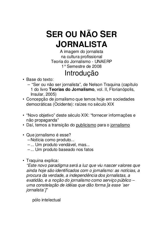 SER OU NÃO SER JORNALISTA A imagem do jornalista na cultura profissional Teoria do Jornalismo - UNAERP 1° Semestre de 2008...