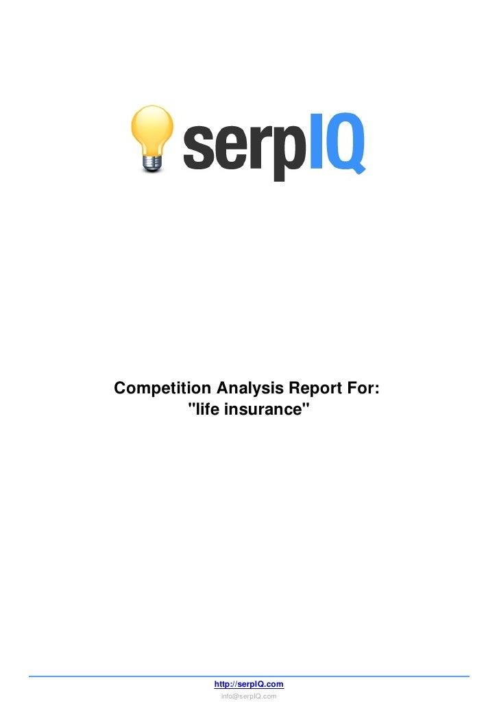 "Competition Analysis Report For:        ""life insurance""            http://serpIQ.com             info@serpIQ.com"