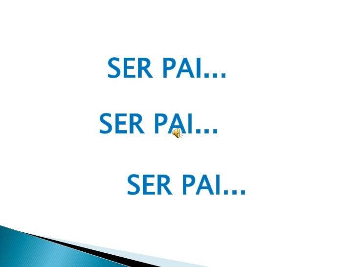 SER PAI...<br />SER PAI...<br />SER PAI...<br />