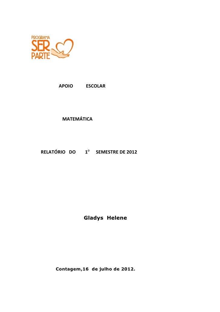 APOIO     ESCOLAR       MATEMÁTICARELATÓRIO DO   1O   SEMESTRE DE 2012               Gladys Helene     Contagem,16 de julh...