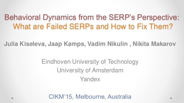 Behavioral Dynamics from the SERP's Perspective: What are Failed SERPs and How to Fix Them? Julia Kiseleva, Jaap Kamps, Va...