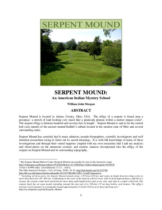 1 SERPENT MOUND: An American Indian Mystery School William John Meegan ABSTRACT Serpent Mound is located in Adams County, ...