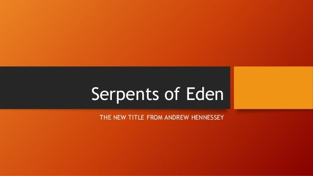 Serpents of Eden THE NEW TITLE FROM ANDREW HENNESSEY