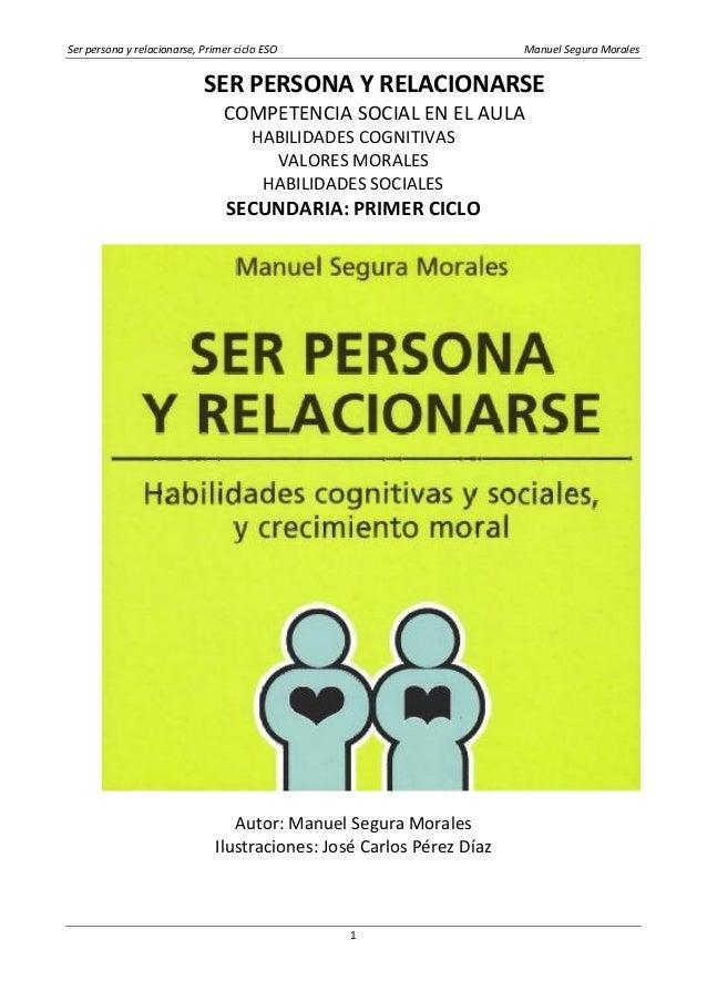 Ser persona y relacionarse, Primer ciclo ESO Manuel Segura Morales1SER PERSONA Y RELACIONARSECOMPETENCIA SOCIAL EN EL AULA...