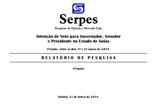 SerpesPesquisas de Opinião e Mercado Ltda. Intenção de Voto para Governador, Senador e Presidente no Estado de Goiás Perío...