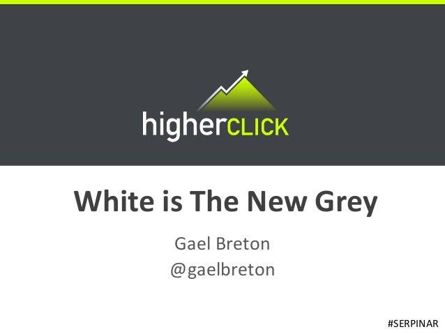 White is The New Grey      Gael Breton      @gaelbreton                        #SERPINAR
