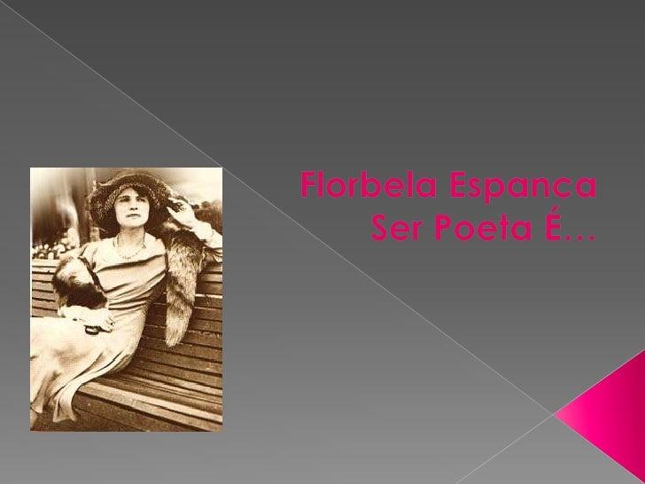 Florbela Espanca<br />Ser Poeta É…<br />