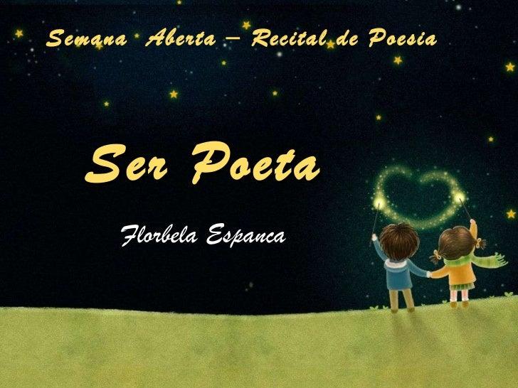 Ser Poeta Florbela Espanca Semana  Aberta – Recital de Poesia