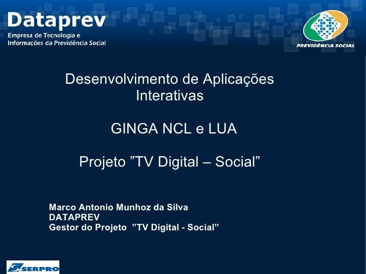 """Desenvolvimento de Aplicações              Interativas                GINGA NCL e LUA        Projeto """"TV Digital – Social""""..."""