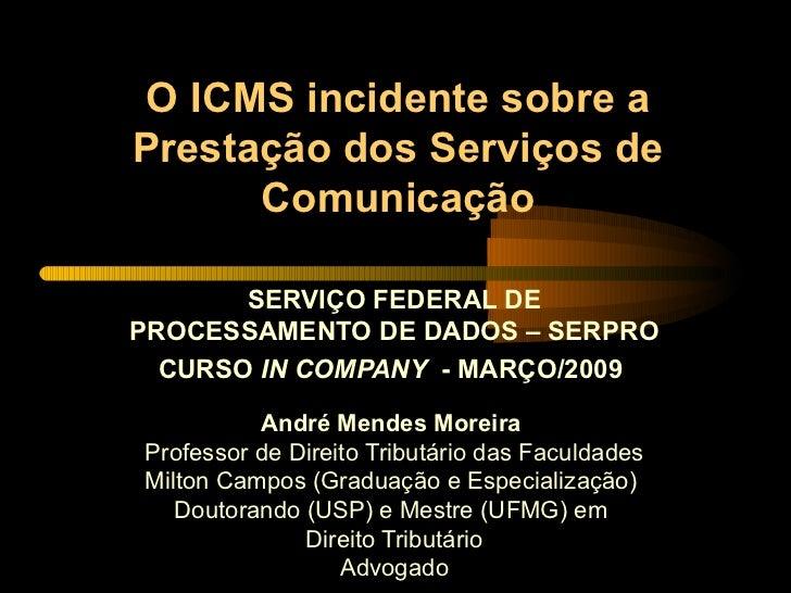 O ICMS incidente sobre a Prestação dos Serviços de Comunicação SERVIÇO FEDERAL DE PROCESSAMENTO DE DADOS – SERPRO CURSO  I...