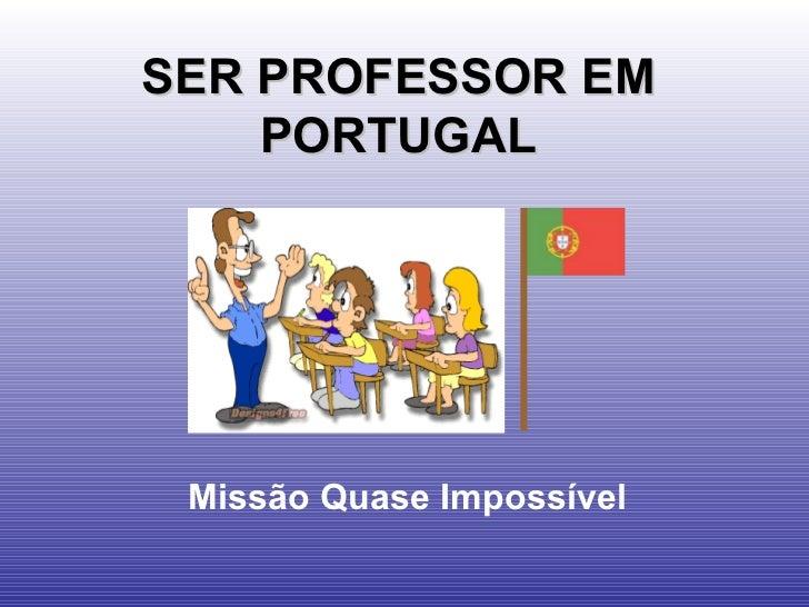 SER PROFESSOR EM    PORTUGAL Missão Quase Impossível