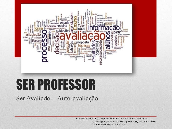SER PROFESSORSer Avaliado - Auto-avaliação                     Trindade, V. M. (2007). Práticas de Formação: Métodos e Téc...