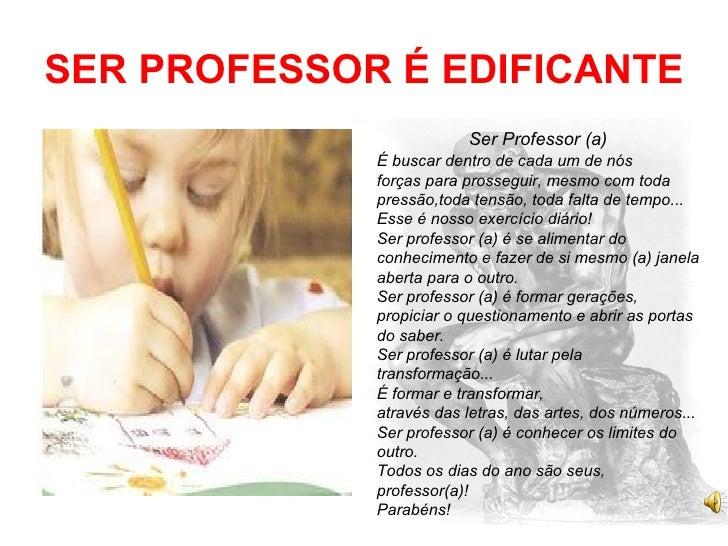 SER PROFESSOR É EDIFICANTE             •             Ser Professor                 Ser Professor (a)         (a)          ...
