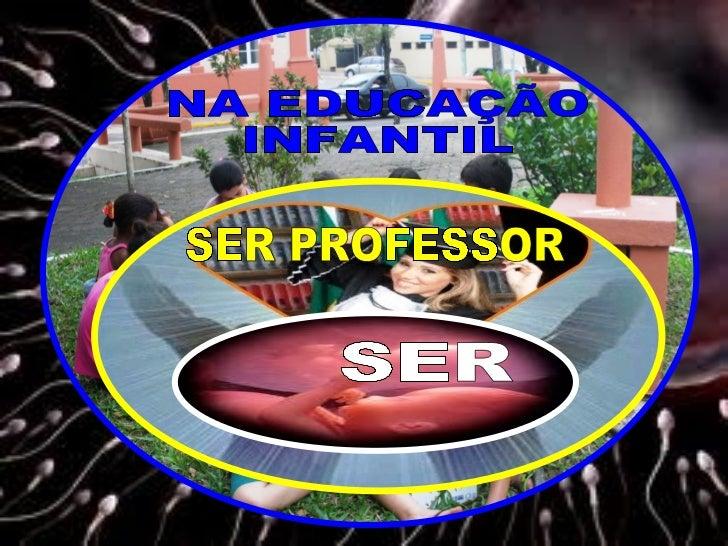 SER SER PROFESSOR NA EDUCAÇÃO INFANTIL