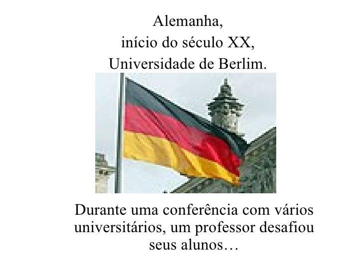 Durante uma conferência com vários universitários, um professor desafiou seus alunos… Alemanha, início do século XX, Unive...