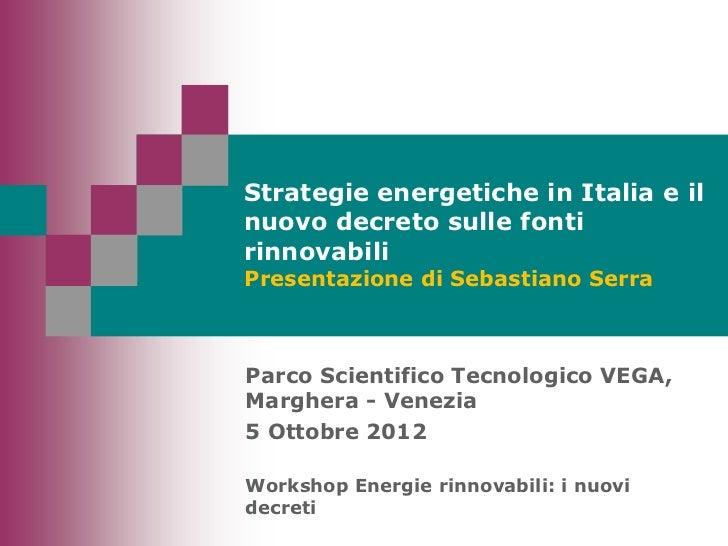 Strategie energetiche in Italia e ilnuovo decreto sulle fontirinnovabiliPresentazione di Sebastiano SerraParco Scientifico...