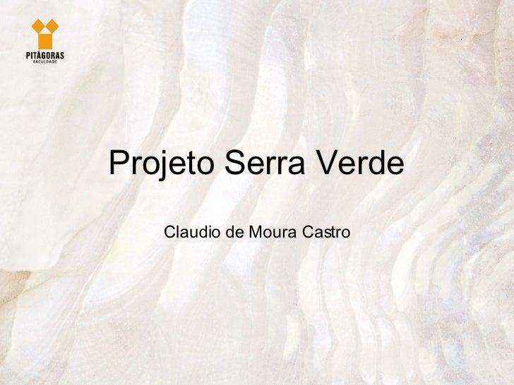 Projeto Serra Verde Claudio de Moura Castro