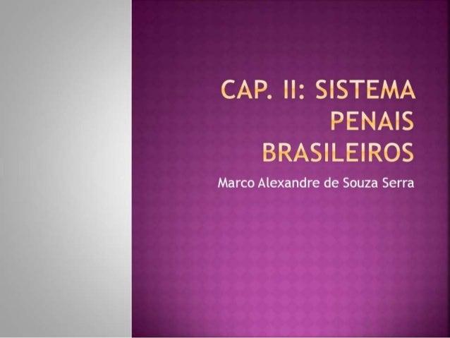 CAP.  II:  SISTEMA PENAIS BRASILEIROS  Marco Alexandre de Souza Serra