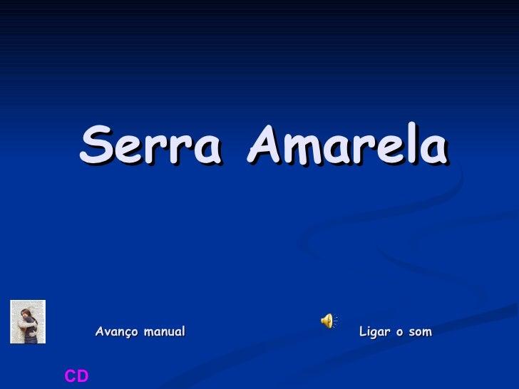 Serra Amarela Avanço manual  Ligar o som CD