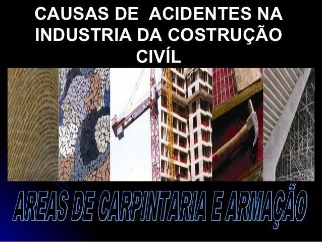 CAUSAS DE ACIDENTES NACAUSAS DE ACIDENTES NA INDUSTRIA DA COSTRUÇÃOINDUSTRIA DA COSTRUÇÃO CIVÍLCIVÍL
