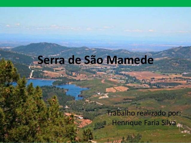 Serra de São MamedeTrabalho realizado por:Henrique Faria Silva