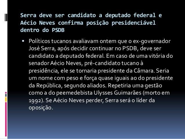 Serra deve ser candidato a deputado federal e Aécio Neves confirma posição presidenciável dentro do PSDB  Políticos tucan...