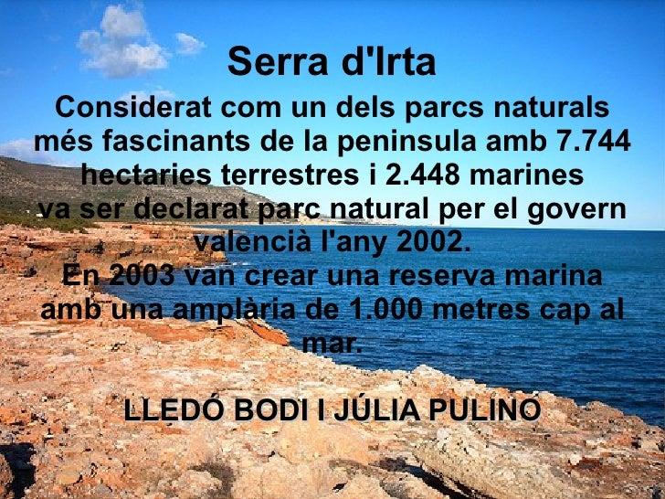 Serra d'Irta Considerat com un dels parcs naturals més fascinants de la peninsula amb 7.744 hectaries terrestres i 2.448 m...