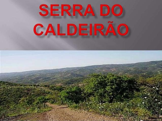  A Serra do Caldeirão marca a fronteira entre olitoral e o Barrocal algarvios e o BaixoAlentejo.