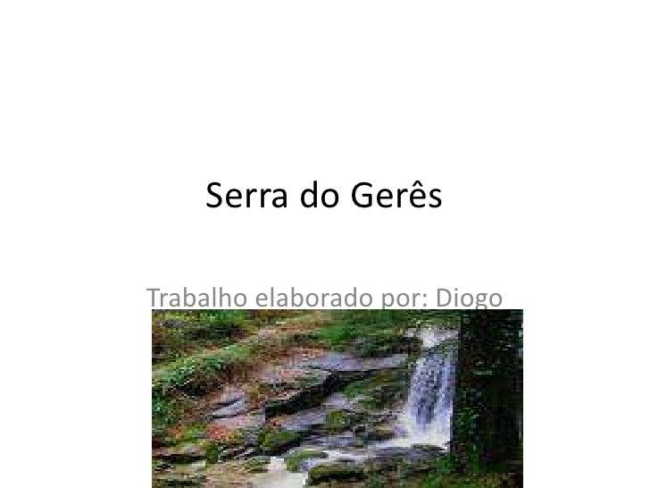 Serra do Gerês <br />Trabalho elaborado por: Diogo<br />