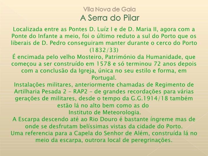 Localizada entre as Pontes D. Luíz I e de D. Maria II, agora com aPonte do Infante a meio, foi o último reduto a sul do Po...