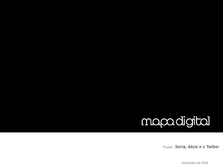 Projeto:   Serra, Aécio e o Twitter                  Novembro de 2009