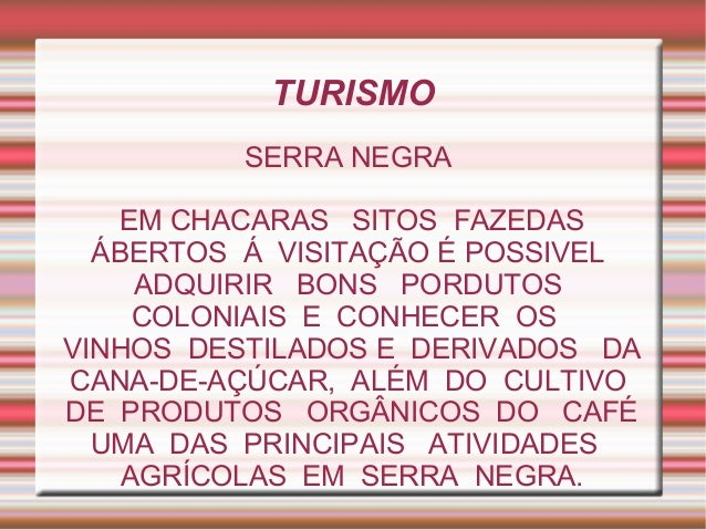 TURISMO          SERRA NEGRA    EM CHACARAS SITOS FAZEDAS  ÁBERTOS Á VISITAÇÃO É POSSIVEL     ADQUIRIR BONS PORDUTOS     C...