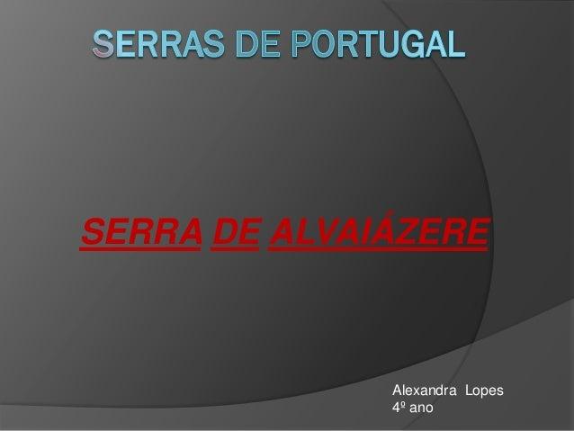 SERRA DE ALVAIÁZERE  Alexandra Lopes 4º ano
