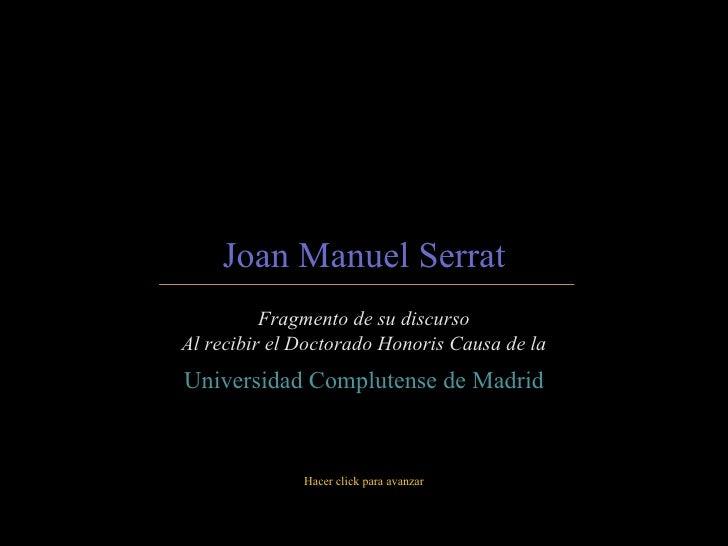 Joan Manuel Serrat Fragmento de su discurso Al recibir el Doctorado Honoris Causa de la Universidad Complutense de Madrid ...