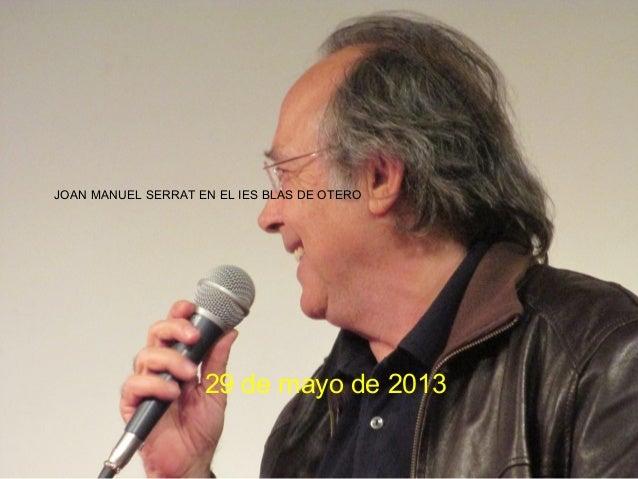 JOAN MANUEL SERRAT EN EL IES BLAS DE OTERO29 de mayo de 2013