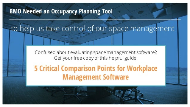 to help us take control of our space management BMO Needed an Occupancy Planning Tool Confused about evaluating space mana...