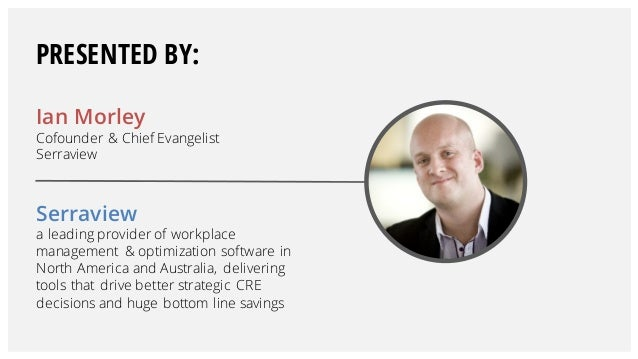 Ian Morley Cofounder & Chief Evangelist Serraview Serraview a leading provider of workplace management & optimization soft...