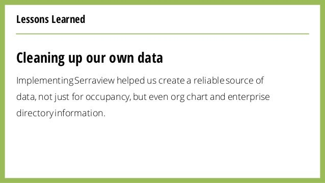 Lessons Learned Cleaning up our own data ImplementingSerraview helped us create a reliable source of data, not just for oc...