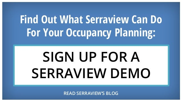Find Out What Serraview Can Do For Your Occupancy Planning: SIGN UP FOR A SERRAVIEW DEMO READ SERRAVIEW'S BLOG