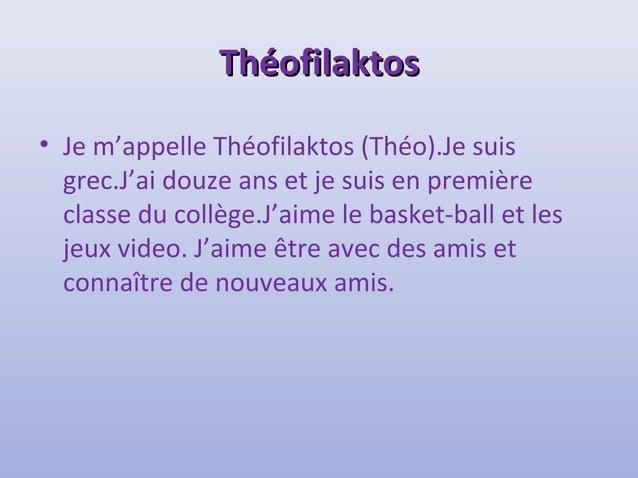 TThhééooffiillaakkttooss  • Je m'appelle Théofilaktos (Théo).Je suis  grec.J'ai douze ans et je suis en première  classe d...